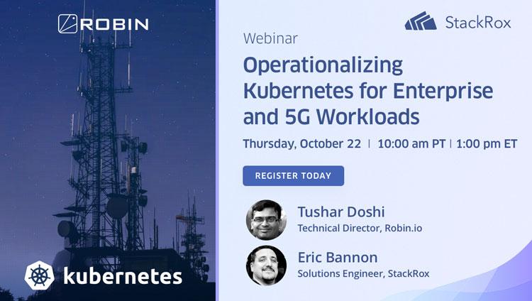 Operationalizing Kubernetes for Enterprise and 5G workloads