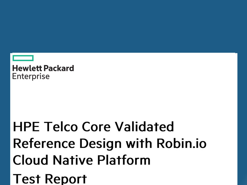 HPE Telco Core Validated Reference Design with Robin Cloud-Native Platform: Test Report (Intel)