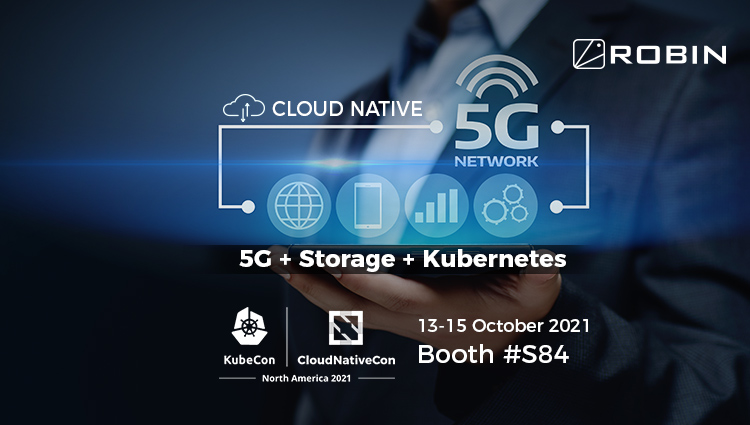 Robin.io Showcases its Hyperconverged Kubernetes Tech, Which Helped Launch Industry's First End-to-End Cloud Native 5G Network, at KubeCon NA 2021